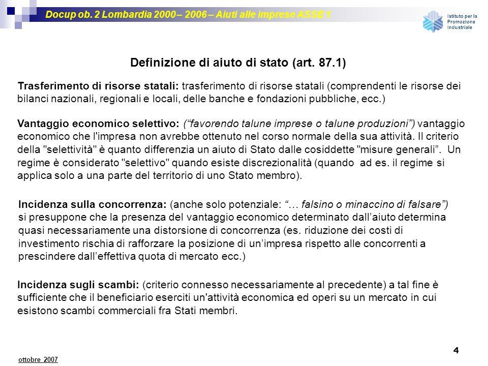 Docup ob. 2 Lombardia 2000 – 2006 – Aiuti alle imprese ASSE 1 Istituto per la Promozione Industriale 4 ottobre 2007 Definizione di aiuto di stato (art
