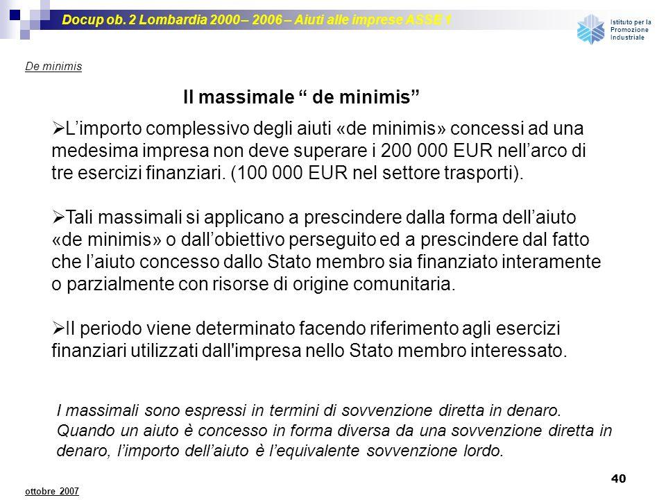Docup ob. 2 Lombardia 2000 – 2006 – Aiuti alle imprese ASSE 1 Istituto per la Promozione Industriale 40 ottobre 2007 De minimis Limporto complessivo d