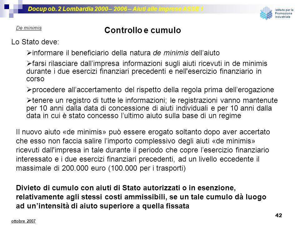 Docup ob. 2 Lombardia 2000 – 2006 – Aiuti alle imprese ASSE 1 Istituto per la Promozione Industriale 42 ottobre 2007 De minimis Controllo e cumulo Lo