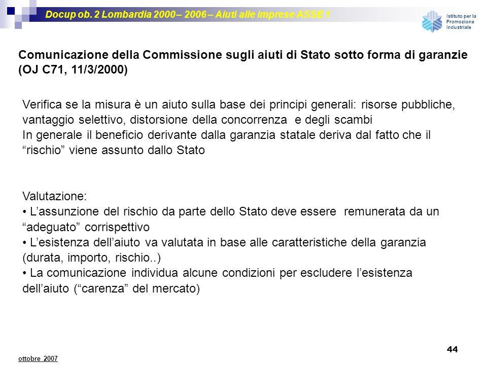 Docup ob. 2 Lombardia 2000 – 2006 – Aiuti alle imprese ASSE 1 Istituto per la Promozione Industriale 44 ottobre 2007 Comunicazione della Commissione s