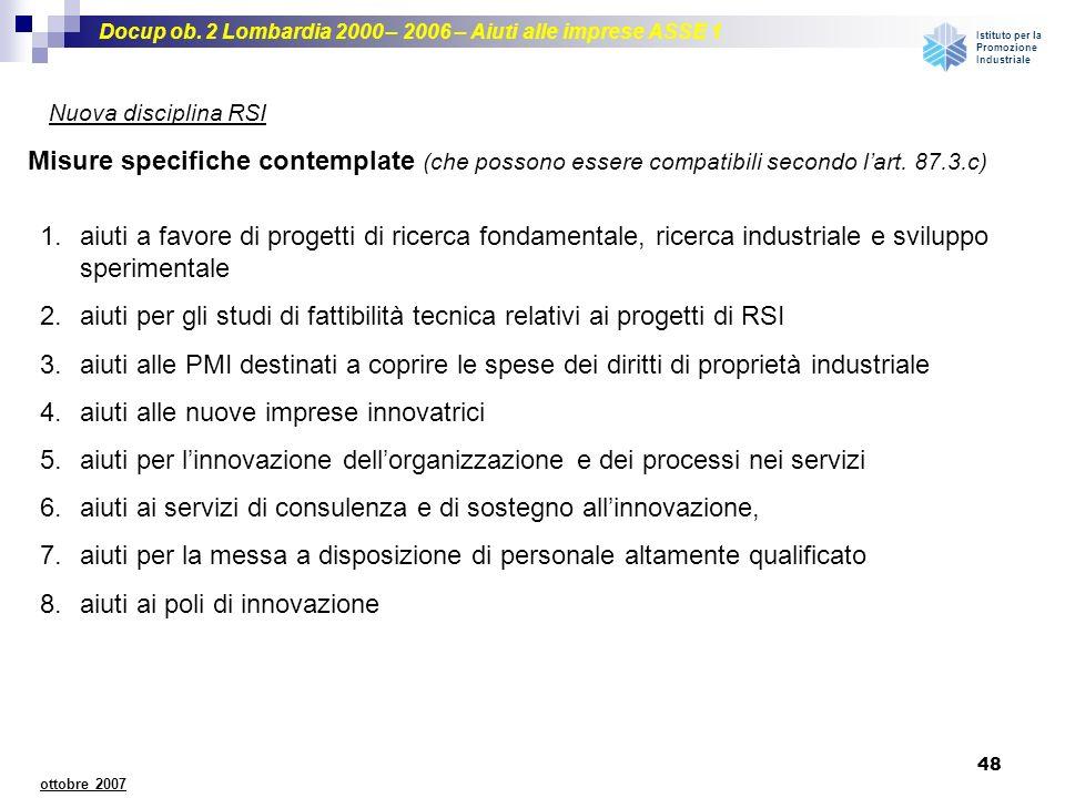 Docup ob. 2 Lombardia 2000 – 2006 – Aiuti alle imprese ASSE 1 Istituto per la Promozione Industriale 48 ottobre 2007 Nuova disciplina RSI Misure speci