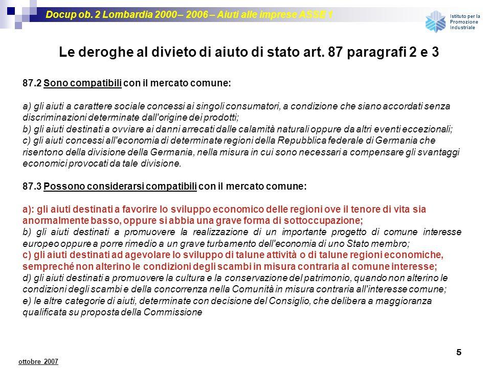 Docup ob. 2 Lombardia 2000 – 2006 – Aiuti alle imprese ASSE 1 Istituto per la Promozione Industriale 5 ottobre 2007 Le deroghe al divieto di aiuto di