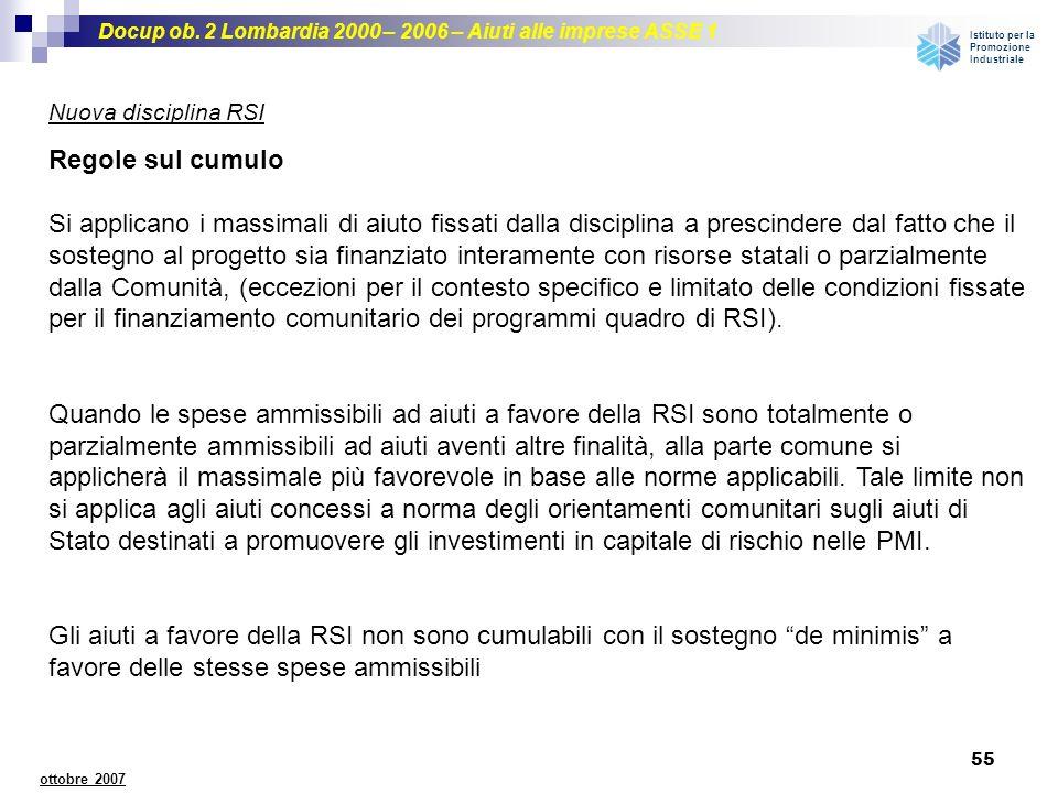 Docup ob. 2 Lombardia 2000 – 2006 – Aiuti alle imprese ASSE 1 Istituto per la Promozione Industriale 55 ottobre 2007 Regole sul cumulo Si applicano i
