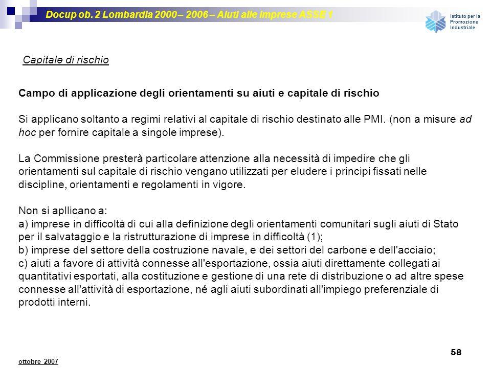 Docup ob. 2 Lombardia 2000 – 2006 – Aiuti alle imprese ASSE 1 Istituto per la Promozione Industriale 58 ottobre 2007 Campo di applicazione degli orien