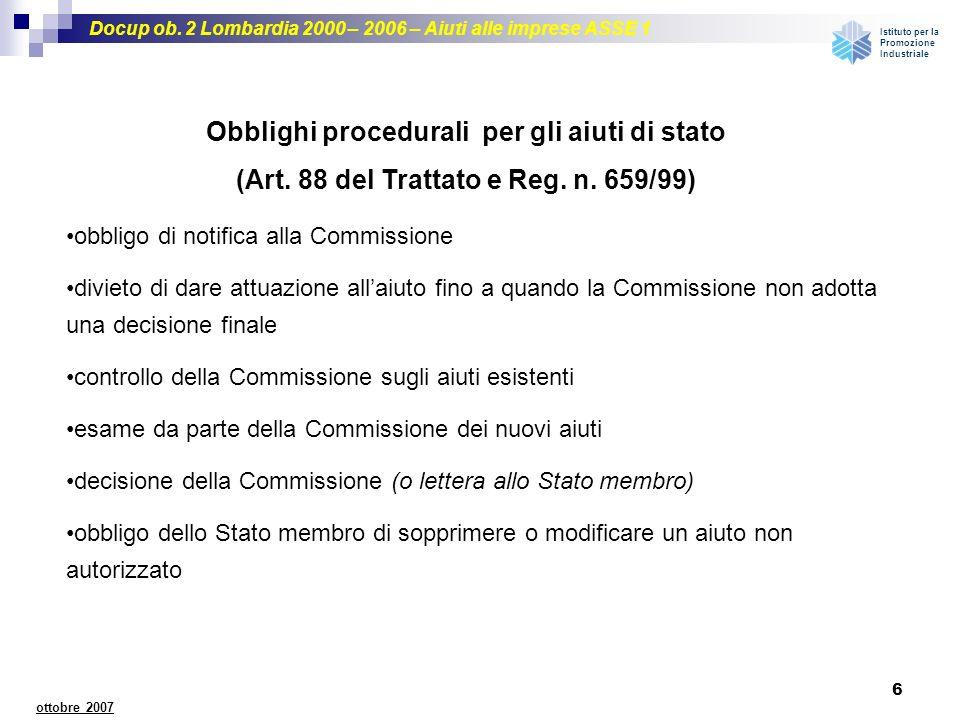 Docup ob. 2 Lombardia 2000 – 2006 – Aiuti alle imprese ASSE 1 Istituto per la Promozione Industriale 6 ottobre 2007 obbligo di notifica alla Commissio