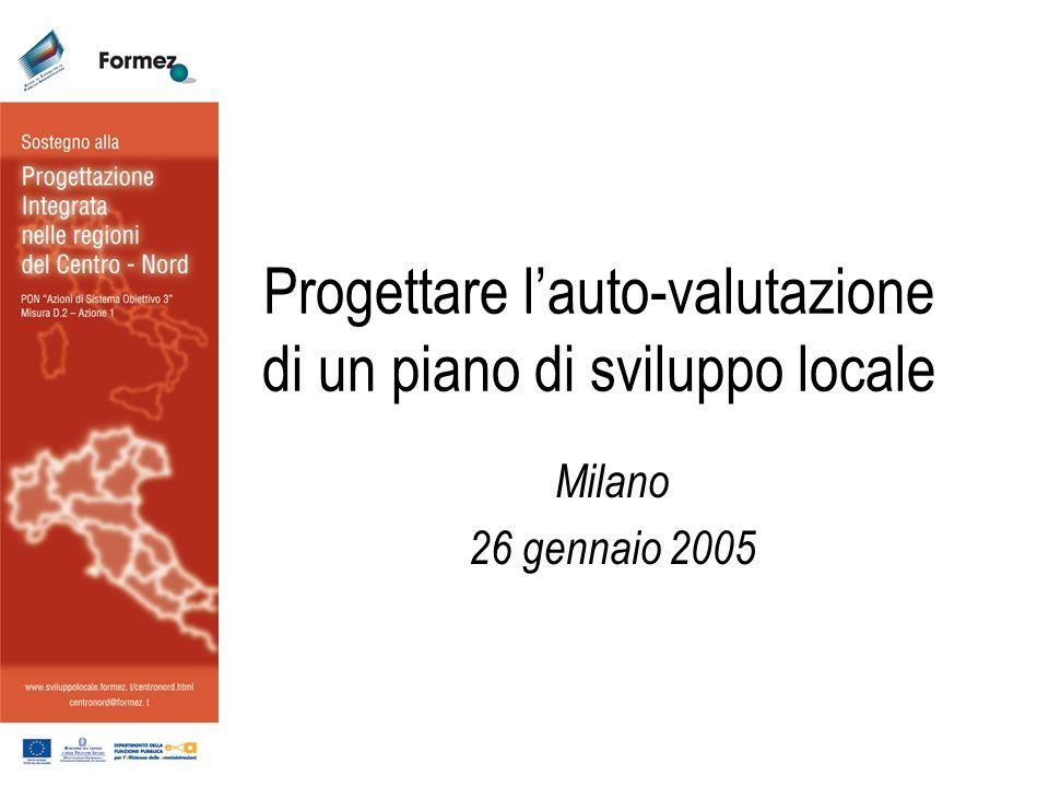 Progettare lauto-valutazione di un piano di sviluppo locale Milano 26 gennaio 2005