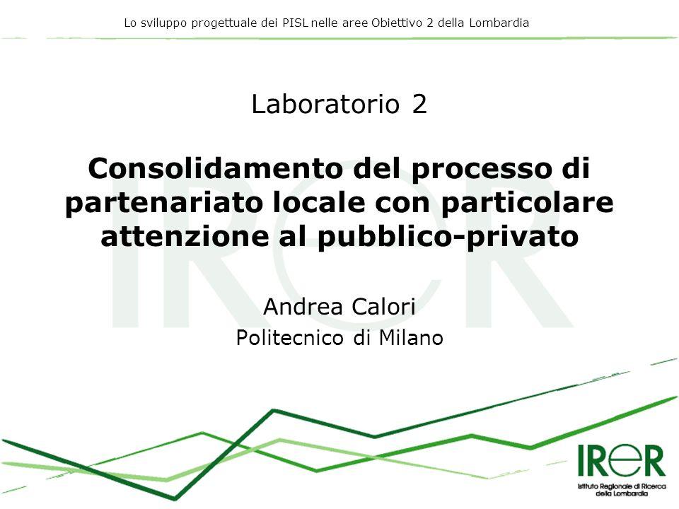 Lo sviluppo progettuale dei PISL nelle aree Obiettivo 2 della Lombardia Laboratorio 2 Consolidamento del processo di partenariato locale con particola
