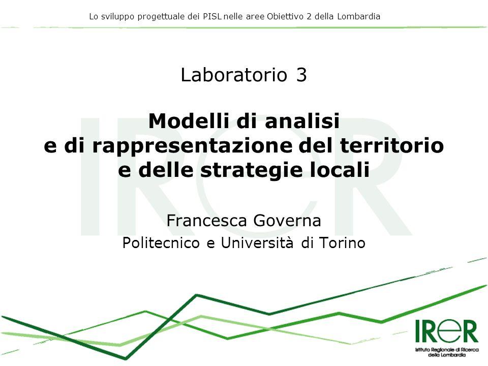 Lo sviluppo progettuale dei PISL nelle aree Obiettivo 2 della Lombardia Laboratorio 3 Modelli di analisi e di rappresentazione del territorio e delle