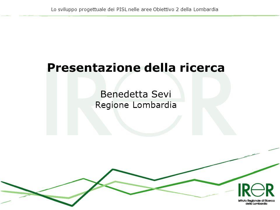 Lo sviluppo progettuale dei PISL nelle aree Obiettivo 2 della Lombardia Il DOCUP Obiettivo 2 ha dato il via nel 2001 ai PISL in Lombardia.