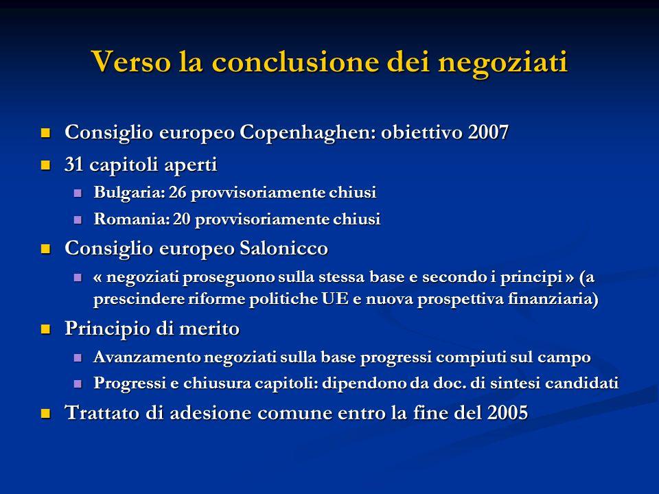 Verso la conclusione dei negoziati Consiglio europeo Copenhaghen: obiettivo 2007 Consiglio europeo Copenhaghen: obiettivo 2007 31 capitoli aperti 31 c