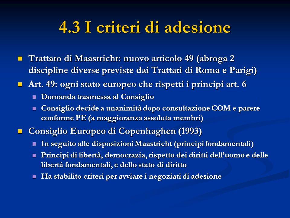4.3 I criteri di adesione Trattato di Maastricht: nuovo articolo 49 (abroga 2 discipline diverse previste dai Trattati di Roma e Parigi) Trattato di M