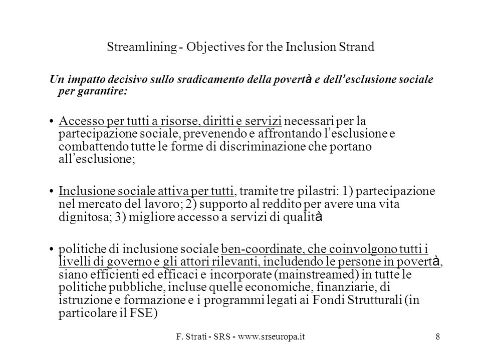 F. Strati - SRS - www.srseuropa.it8 Streamlining - Objectives for the Inclusion Strand Un impatto decisivo sullo sradicamento della povert à e dell es