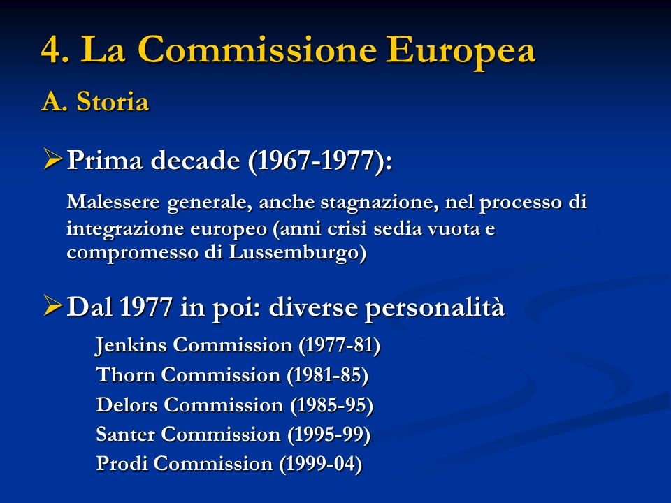 4. La Commissione Europea A. Storia Prima decade (1967-1977): Prima decade (1967-1977): Malessere generale, anche stagnazione, nel processo di integra