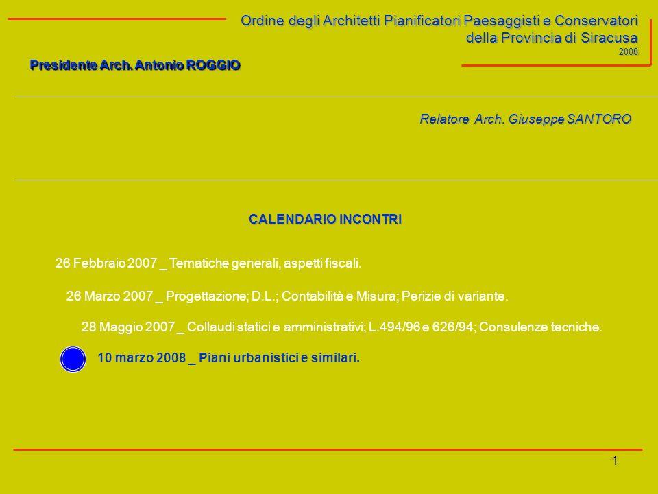 1 Ordine degli Architetti Pianificatori Paesaggisti e Conservatori della Provincia di Siracusa 2008 Presidente Arch. Antonio ROGGIO Ordine degli Archi