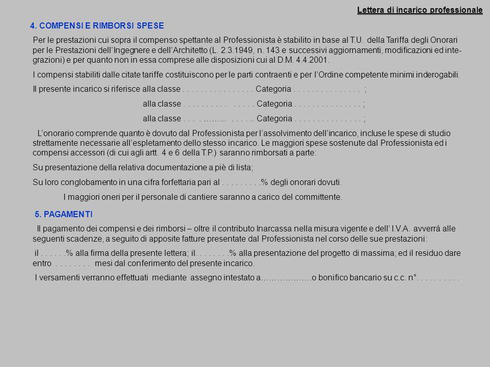 Lettera di incarico professionale 4. COMPENSI E RIMBORSI SPESE Per le prestazioni cui sopra il compenso spettante al Professionista è stabilito in bas
