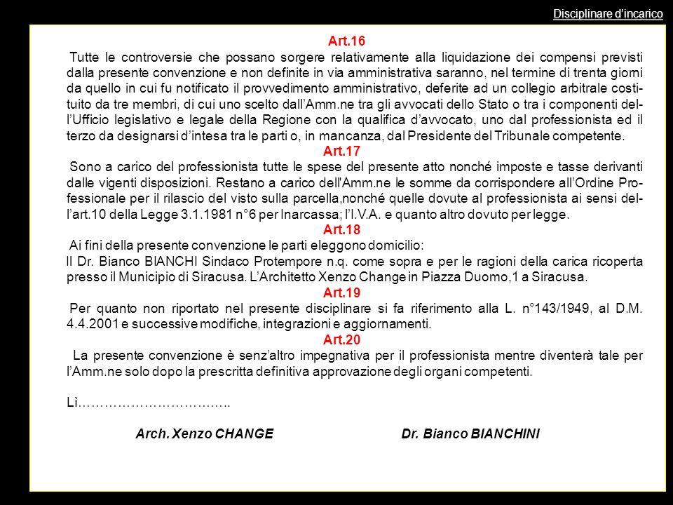 Disciplinare dincarico Art.16 Tutte le controversie che possano sorgere relativamente alla liquidazione dei compensi previsti dalla presente convenzio