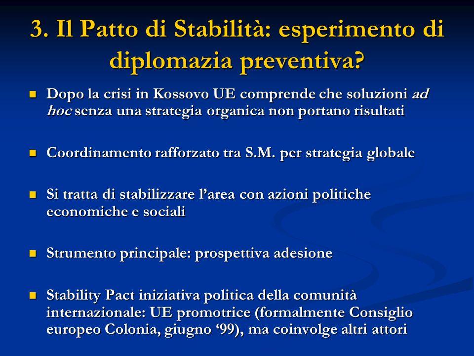 3. Il Patto di Stabilità: esperimento di diplomazia preventiva? Dopo la crisi in Kossovo UE comprende che soluzioni ad hoc senza una strategia organic