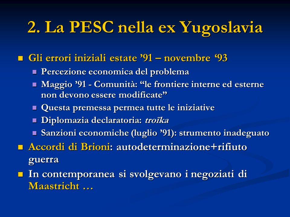 2. La PESC nella ex Yugoslavia Gli errori iniziali estate 91 – novembre 93 Gli errori iniziali estate 91 – novembre 93 Percezione economica del proble