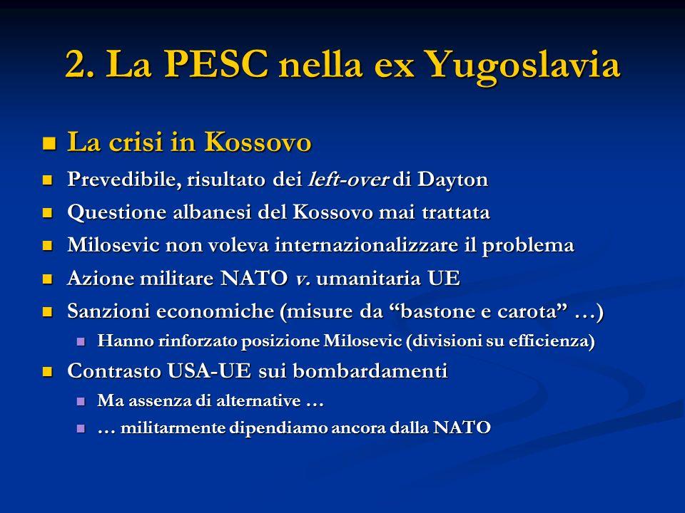 2. La PESC nella ex Yugoslavia La crisi in Kossovo La crisi in Kossovo Prevedibile, risultato dei left-over di Dayton Prevedibile, risultato dei left-