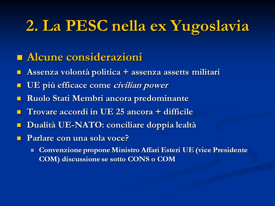 2. La PESC nella ex Yugoslavia Alcune considerazioni Alcune considerazioni Assenza volontà politica + assenza assetts militari Assenza volontà politic