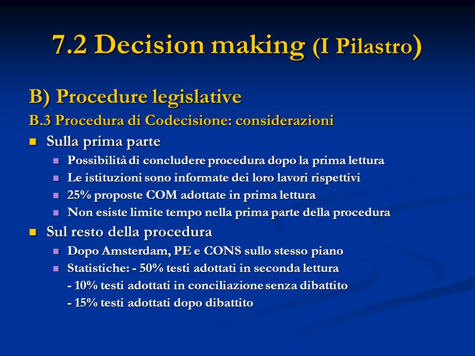 7.2 Decision making (I Pilastro ) B) Procedure legislative B.3 Procedura di Codecisione: considerazioni Sulla prima parte Sulla prima parte Possibilit