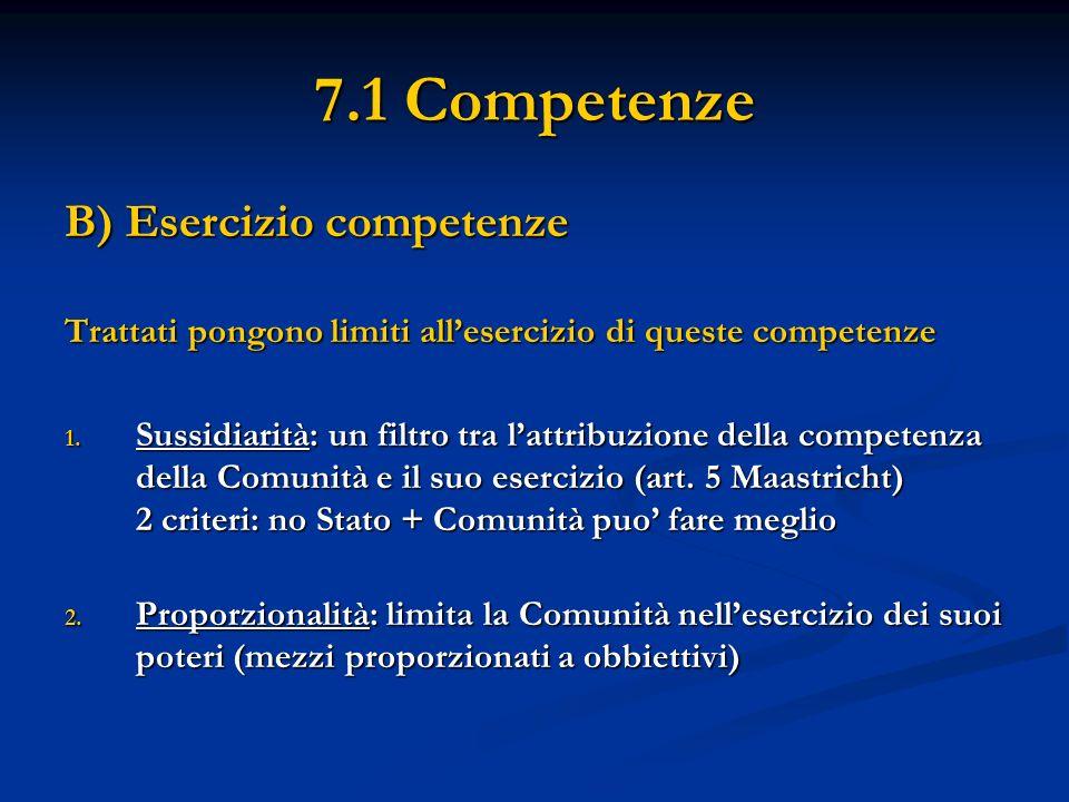7.1 Competenze B) Esercizio competenze Trattati pongono limiti allesercizio di queste competenze 1.