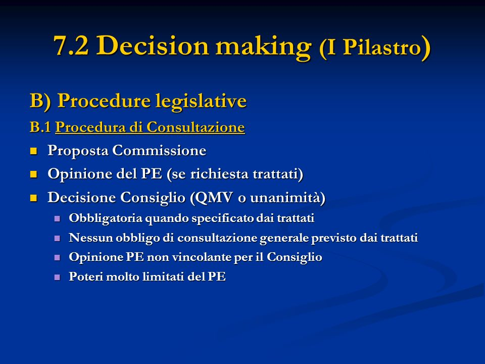 7.2 Decision making (I Pilastro ) B) Procedure legislative B.1 Procedura di Consultazione Proposta Commissione Proposta Commissione Opinione del PE (s