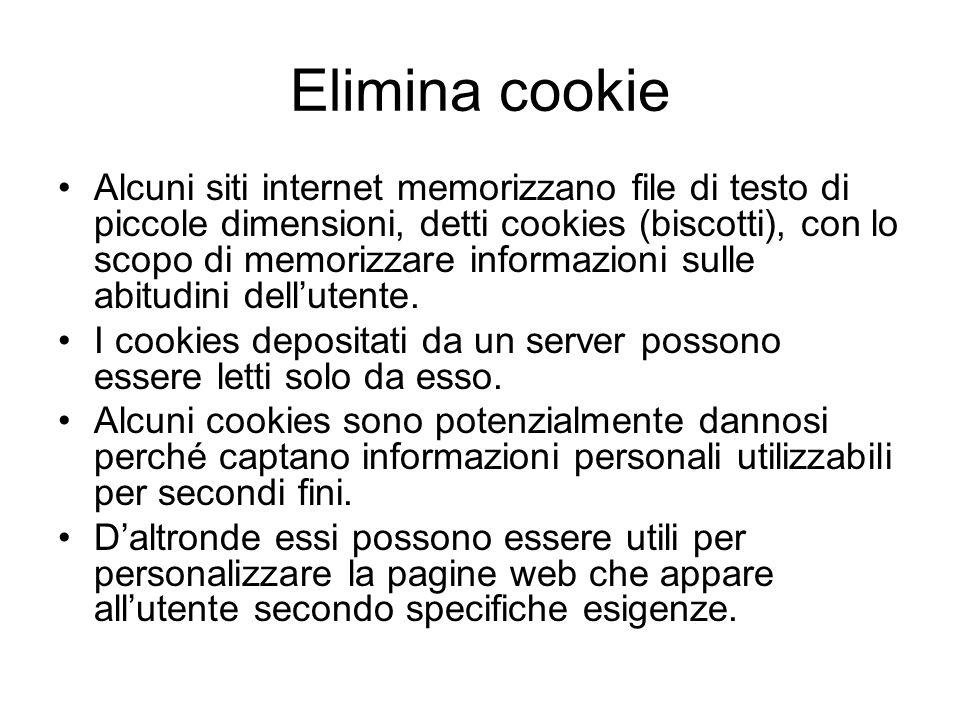 Elimina cookie Alcuni siti internet memorizzano file di testo di piccole dimensioni, detti cookies (biscotti), con lo scopo di memorizzare informazion