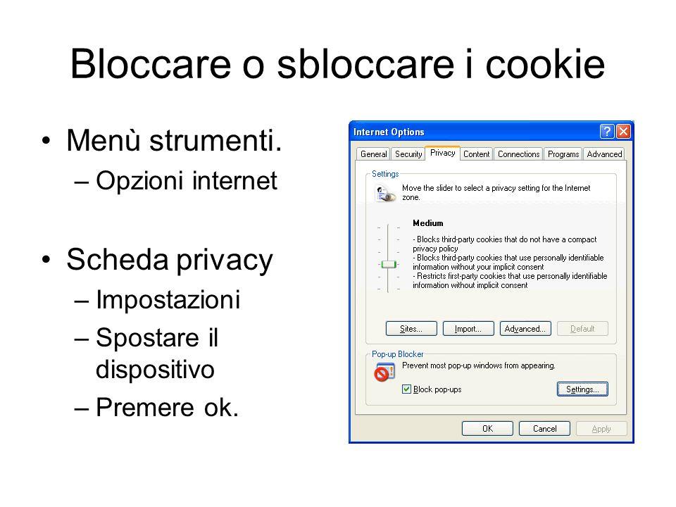 Bloccare o sbloccare i cookie Menù strumenti. –Opzioni internet Scheda privacy –Impostazioni –Spostare il dispositivo –Premere ok.