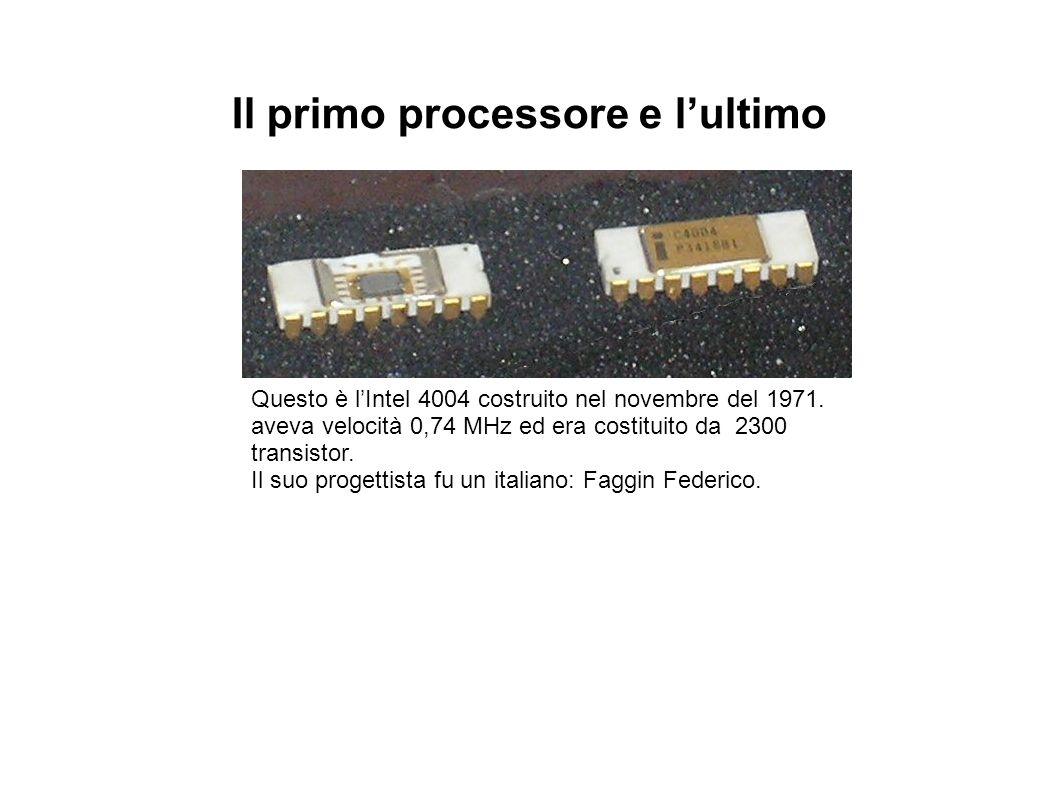 Il primo processore e lultimo Questo è lIntel 4004 costruito nel novembre del 1971. aveva velocità 0,74 MHz ed era costituito da 2300 transistor. Il s