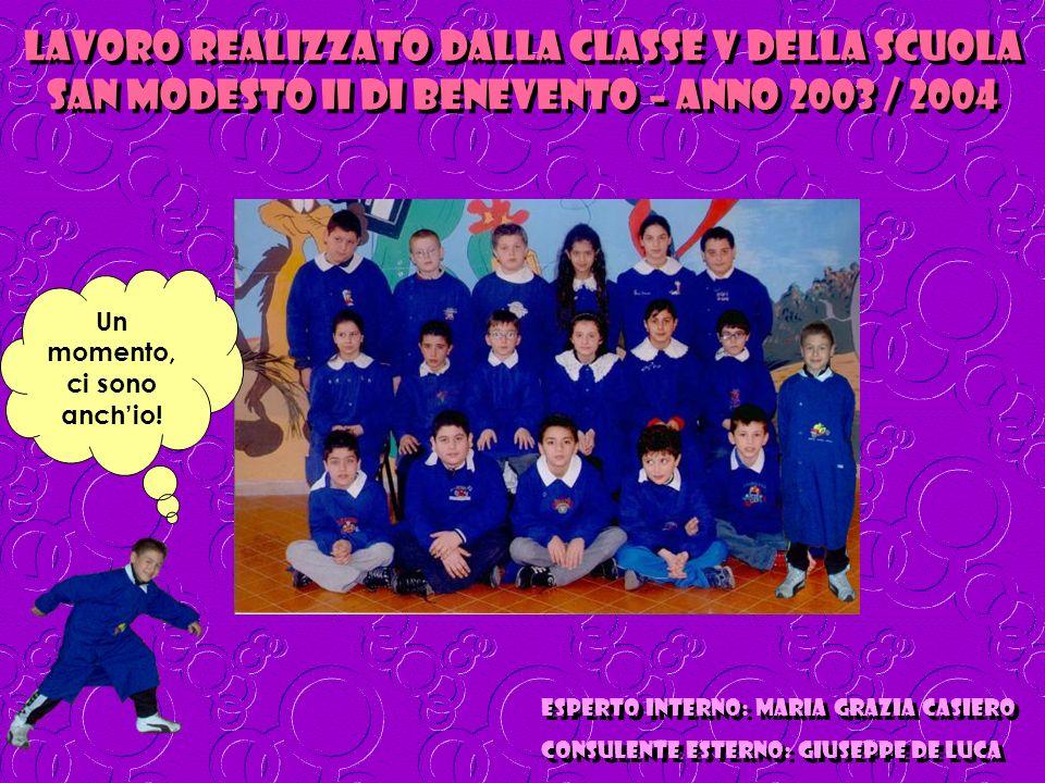 Lavoro realizzato dalla classe v della scuola san modesto II di benevento – anno 2003 / 2004 Un momento, ci sono anchio.