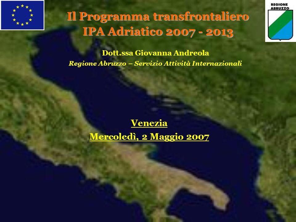 Il Programma transfrontaliero IPA Adriatico 2007 - 2013 Dott.ssa Giovanna Andreola Regione Abruzzo – Servizio Attività Internazionali Venezia Mercoled