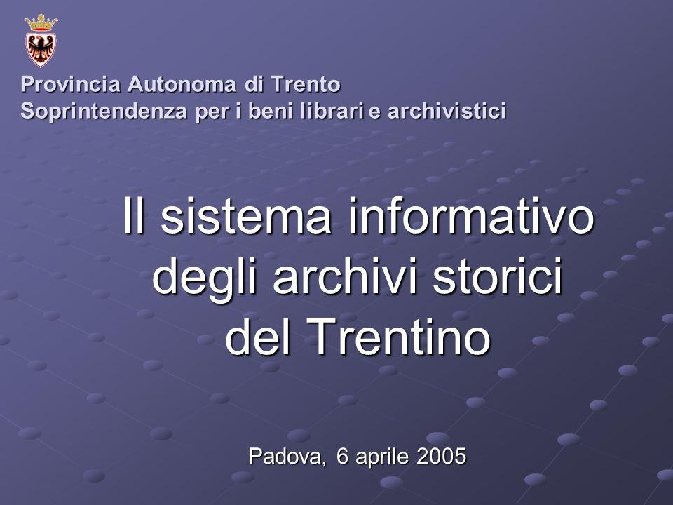 Provincia Autonoma di Trento Soprintendenza per i beni librari e archivistici Il sistema informativo degli archivi storici del Trentino Padova, 6 apri