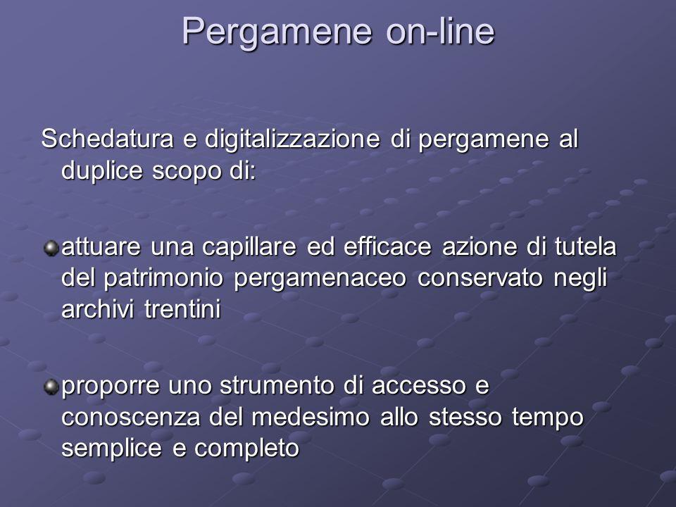 Pergamene on-line Schedatura e digitalizzazione di pergamene al duplice scopo di: attuare una capillare ed efficace azione di tutela del patrimonio pe