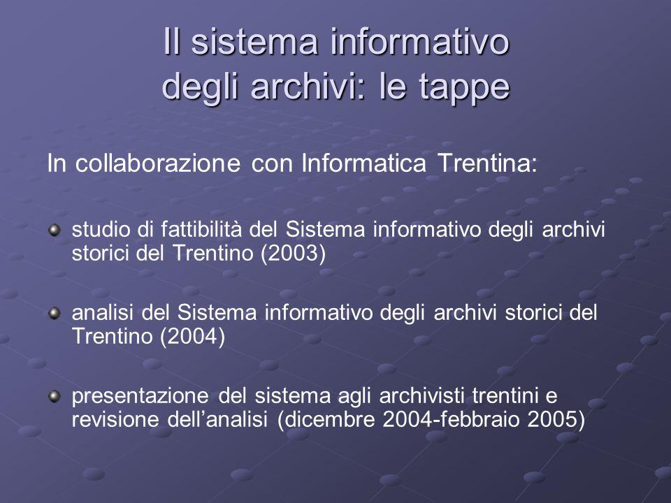 Il sistema informativo degli archivi: le tappe In collaborazione con Informatica Trentina: studio di fattibilità del Sistema informativo degli archivi