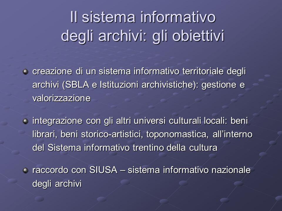 Il sistema informativo degli archivi: gli obiettivi creazione di un sistema informativo territoriale degli archivi (SBLA e Istituzioni archivistiche):