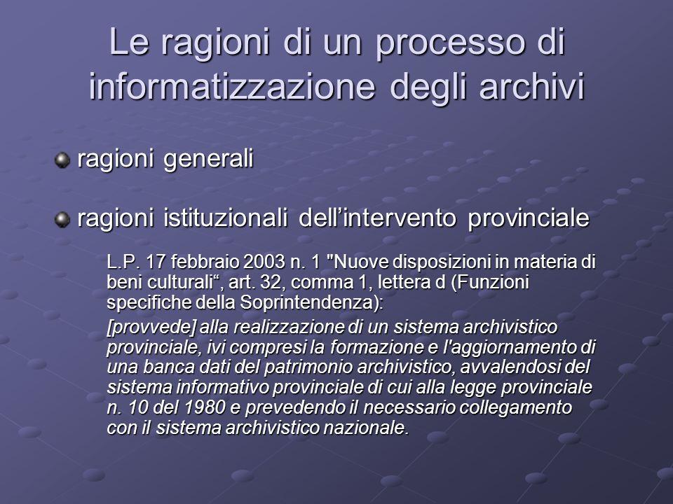 Le ragioni di un processo di informatizzazione degli archivi ragioni generali ragioni istituzionali dellintervento provinciale L.P. 17 febbraio 2003 n
