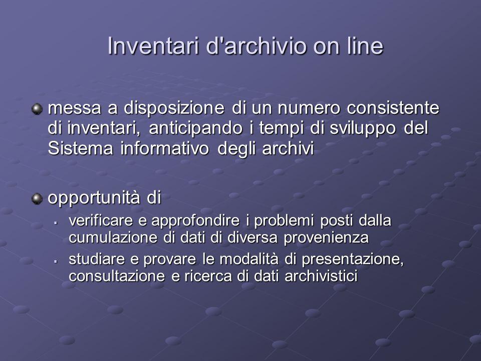 Inventari d'archivio on line Inventari d'archivio on line messa a disposizione di un numero consistente di inventari, anticipando i tempi di sviluppo
