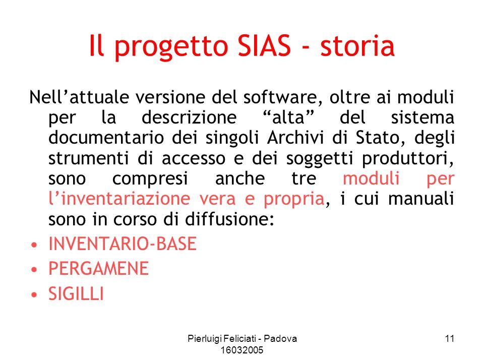 Pierluigi Feliciati - Padova 16032005 11 Il progetto SIAS - storia Nellattuale versione del software, oltre ai moduli per la descrizione alta del sist