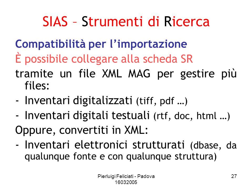 Pierluigi Feliciati - Padova 16032005 27 Compatibilità per limportazione È possibile collegare alla scheda SR tramite un file XML MAG per gestire più
