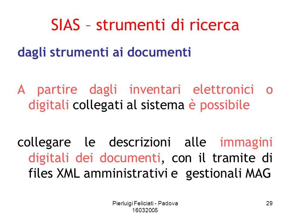 Pierluigi Feliciati - Padova 16032005 29 dagli strumenti ai documenti A partire dagli inventari elettronici o digitali collegati al sistema è possibil