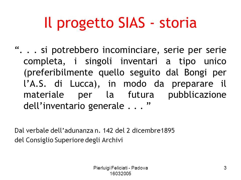 Pierluigi Feliciati - Padova 16032005 3 Il progetto SIAS - storia... si potrebbero incominciare, serie per serie completa, i singoli inventari a tipo