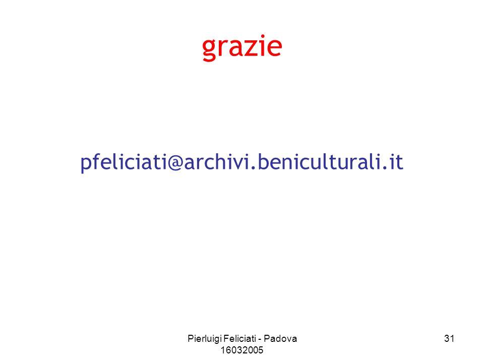 Pierluigi Feliciati - Padova 16032005 31 grazie pfeliciati@archivi.beniculturali.it