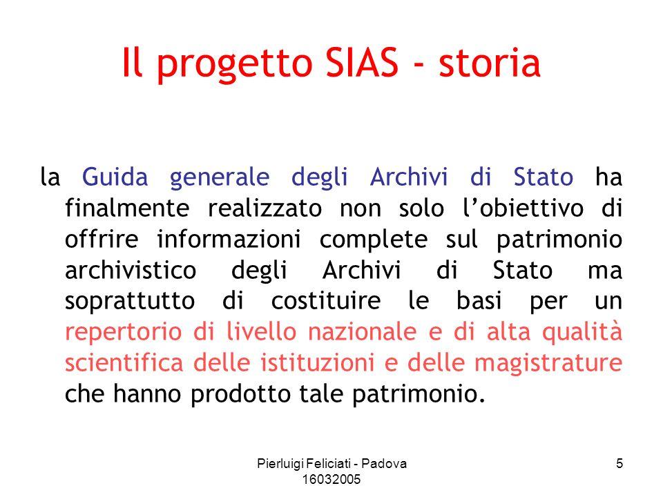 Pierluigi Feliciati - Padova 16032005 5 Il progetto SIAS - storia la Guida generale degli Archivi di Stato ha finalmente realizzato non solo lobiettiv