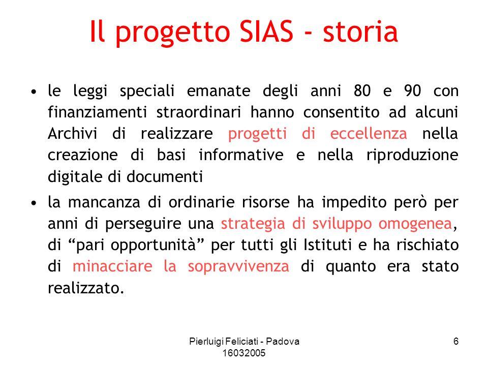 Pierluigi Feliciati - Padova 16032005 6 Il progetto SIAS - storia le leggi speciali emanate degli anni 80 e 90 con finanziamenti straordinari hanno co
