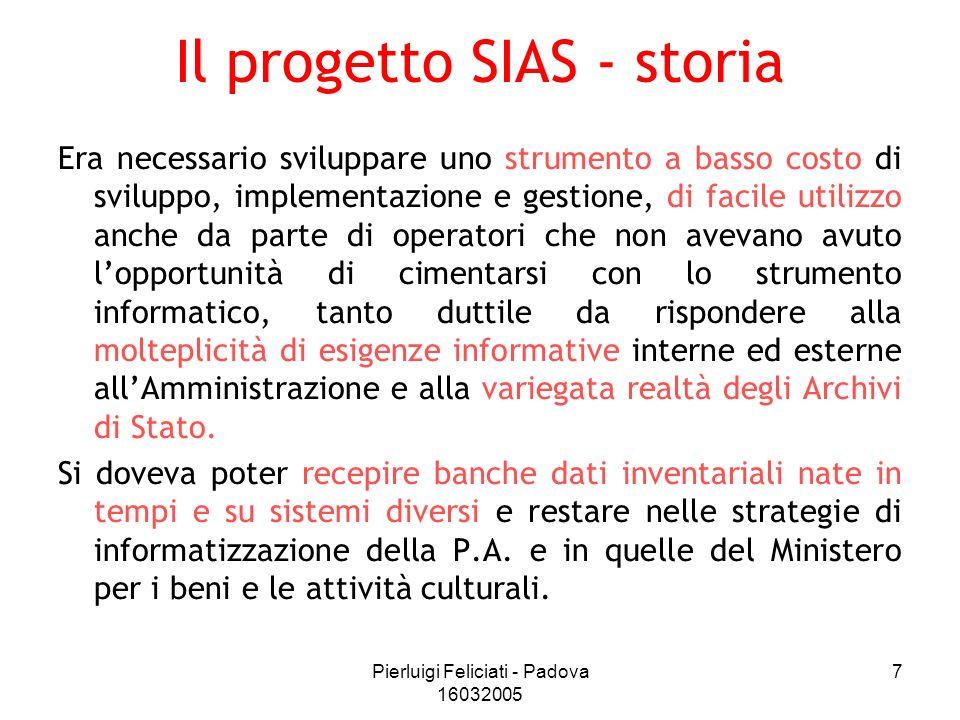 Pierluigi Feliciati - Padova 16032005 8 Il progetto SIAS - storia il progetto SIAS è stato varato nel 2003 nel mese di aprile il prototipo del software era stato già sviluppato sulla base di un progetto della DG dalla società Amanuense s.r.l.