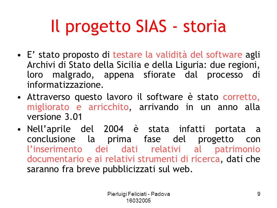 Pierluigi Feliciati - Padova 16032005 9 Il progetto SIAS - storia E stato proposto di testare la validità del software agli Archivi di Stato della Sic