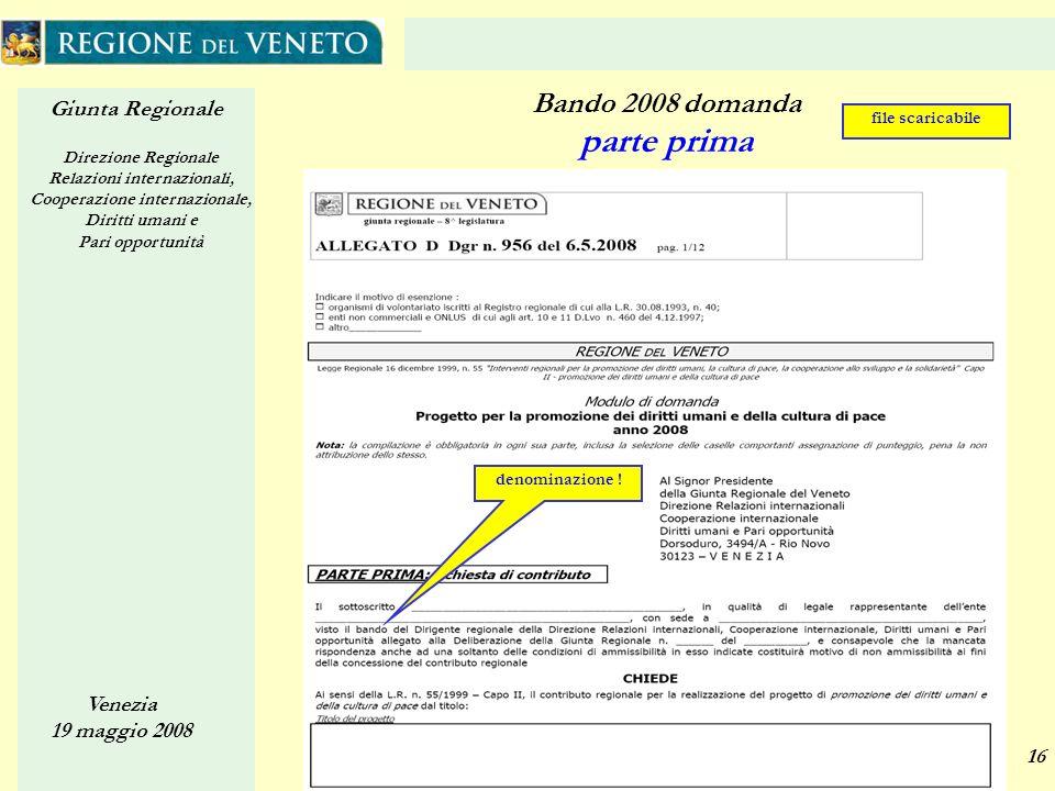 Giunta Regionale Direzione Regionale Relazioni internazionali, Cooperazione internazionale, Diritti umani e Pari opportunità Venezia 19 maggio 2008 16 Bando 2008 domanda parte prima denominazione .
