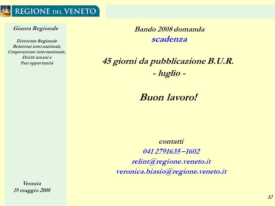 Giunta Regionale Direzione Regionale Relazioni internazionali, Cooperazione internazionale, Diritti umani e Pari opportunità Venezia 19 maggio 2008 32 45 giorni da pubblicazione B.U.R.