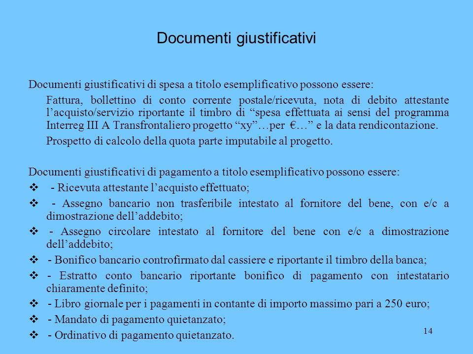 14 Documenti giustificativi Documenti giustificativi di spesa a titolo esemplificativo possono essere: Fattura, bollettino di conto corrente postale/r